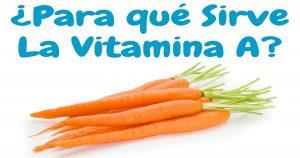 para que sirve la vitamina a